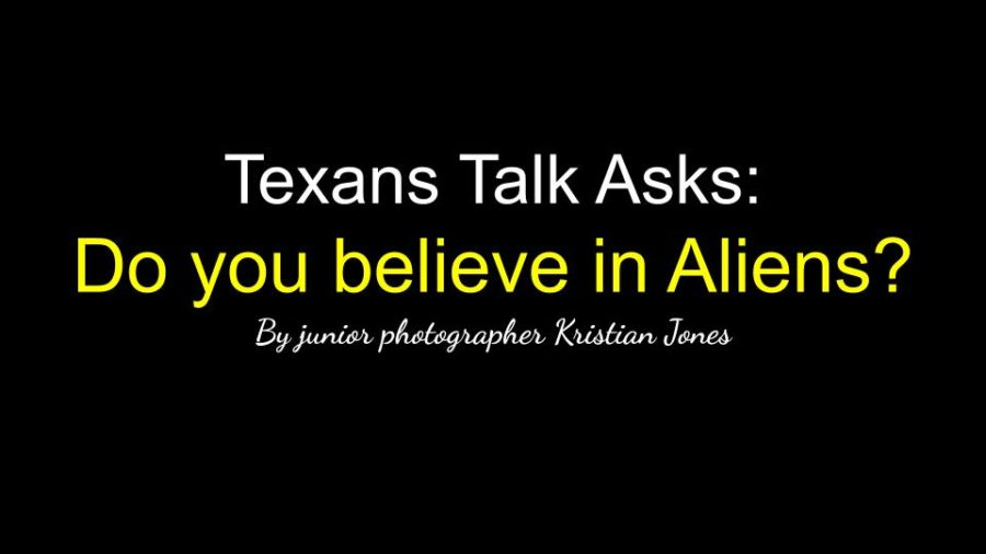 TEXANS TALK ASKS: DO YOU BELIEVE IN ALIENS?